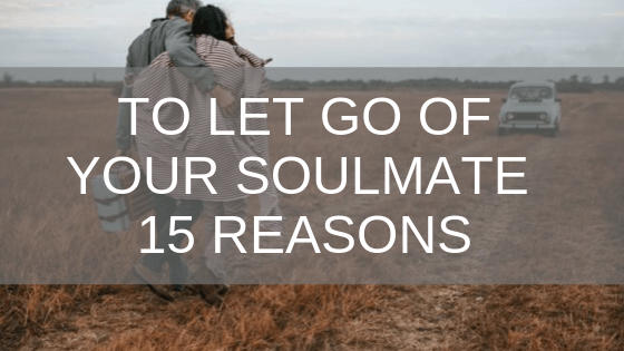 To Let Go Of Your Soulmate – 15 Reasons - Number 9 Is A Must