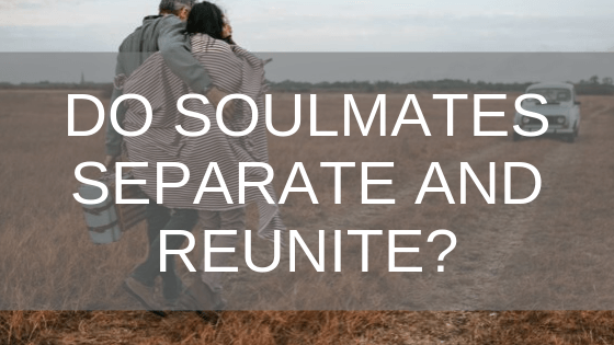 do soulmates separate and reunite?